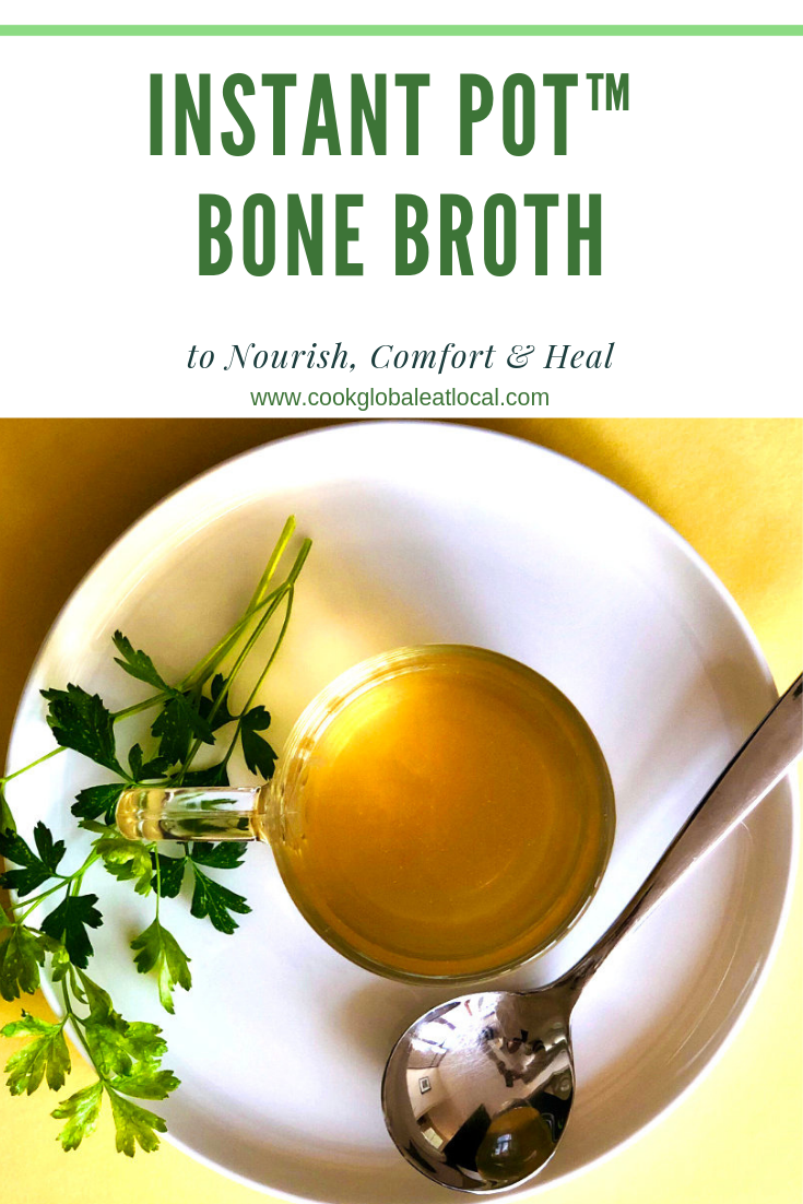 Bone Broth from the Instant Pot™ to Nourish, Comfort & Heal | cookglobaleatlocal.com