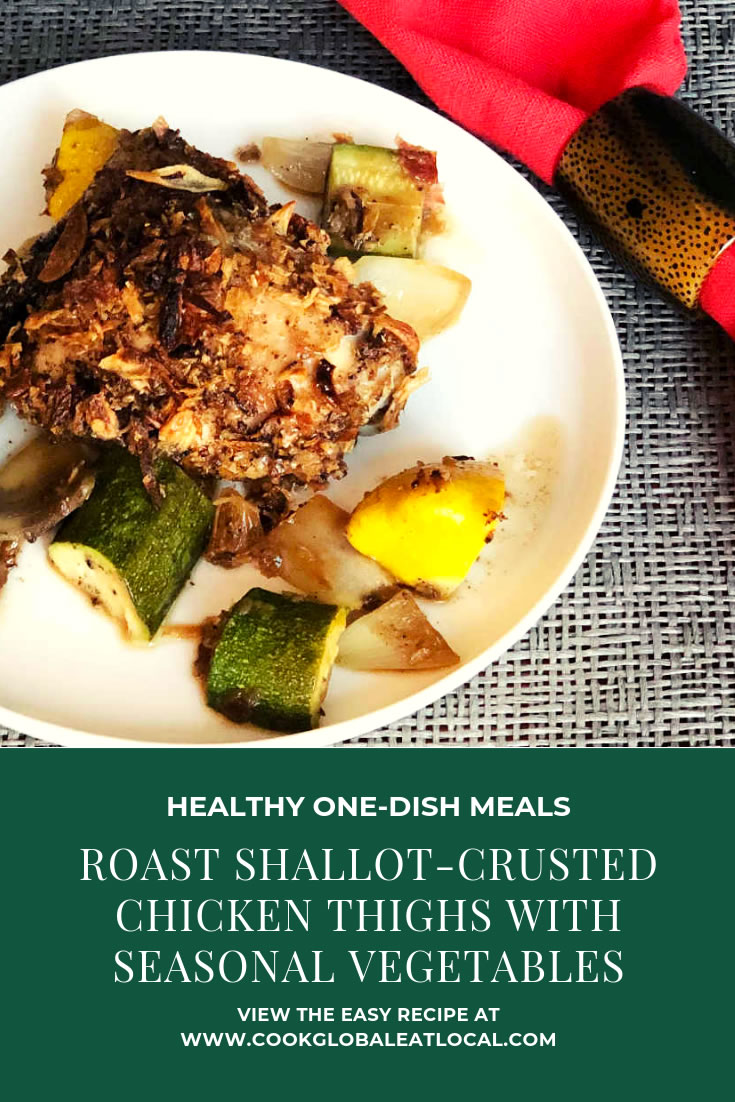 Roast Shallot-Crusted Chicken Thighs with Seasonal Vegetables | cookglobaleatlocal.com