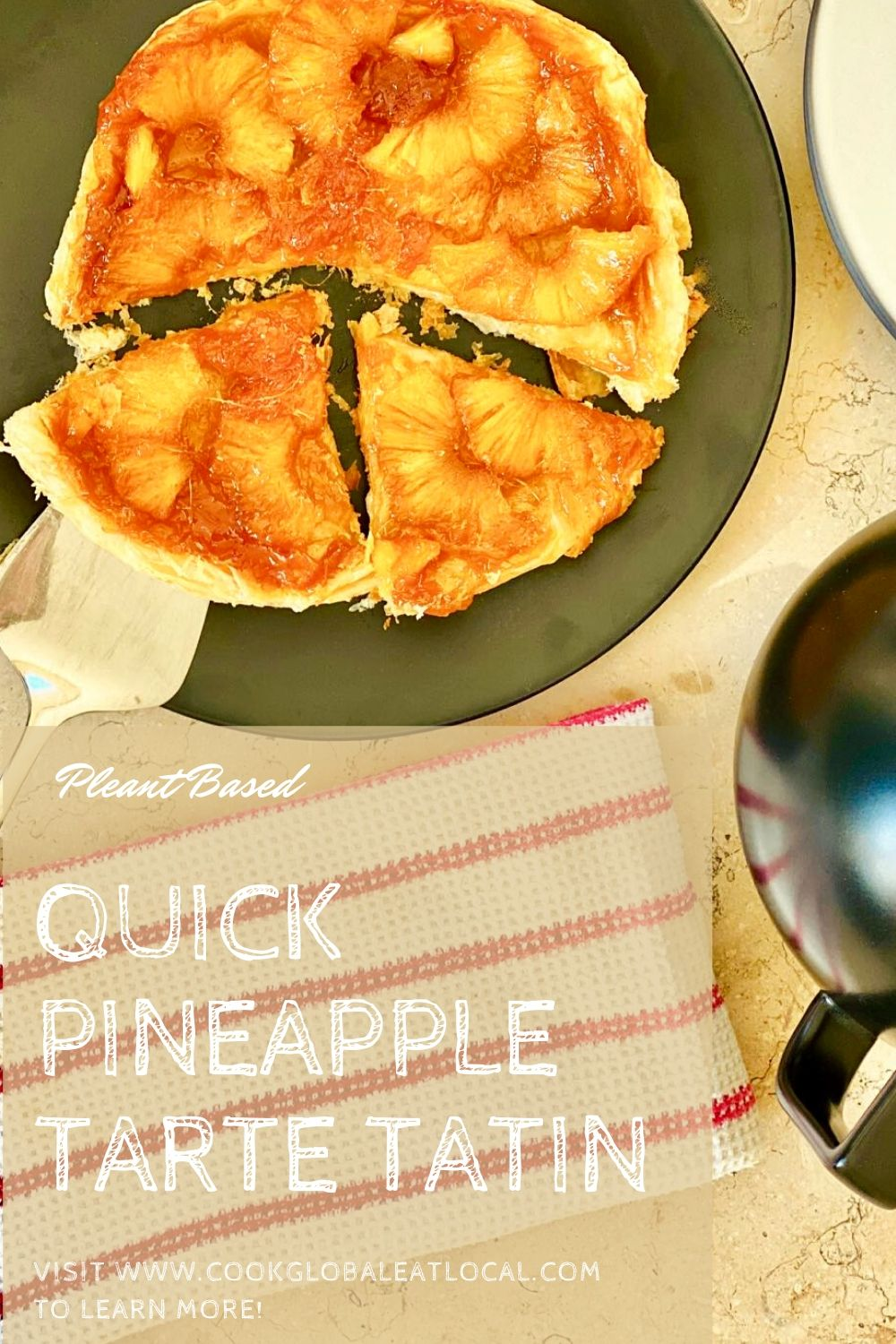 Quick Pineapple Tarte Tatin | cookglobaleatlocal.com