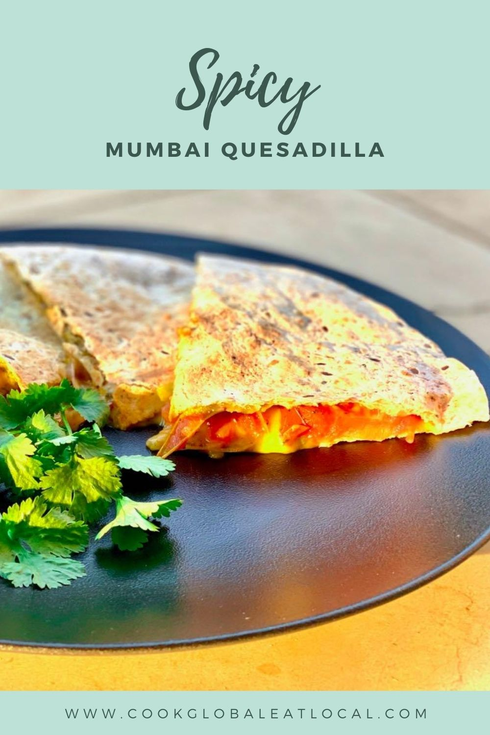 Spicy Mumbai Quesadilla | cookglobaleatlocal.com
